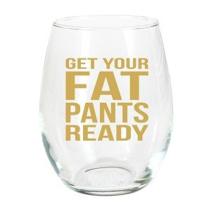 Fat Pants Ready Stemless Wine Glass