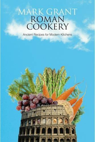 Roman Cookery- Ancient Recipes for Modern Kitchens