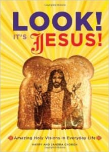 Look Its Jesus Amazing Holy Visions in Everyday Life
