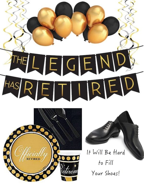 The Legend Has Retired It Will Be Hard to Fill Your Shoes Retirement Party Theme