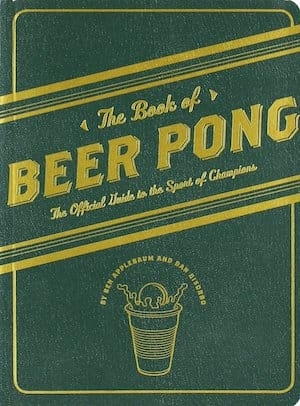 The Book of Beer Pong- The Official Guide to the Sport of Champions