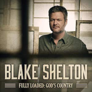 Blake Shelton's Fully Loaded:God's Country