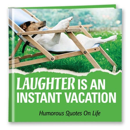 Laughter Is an Instant Vacation Inspirational Book